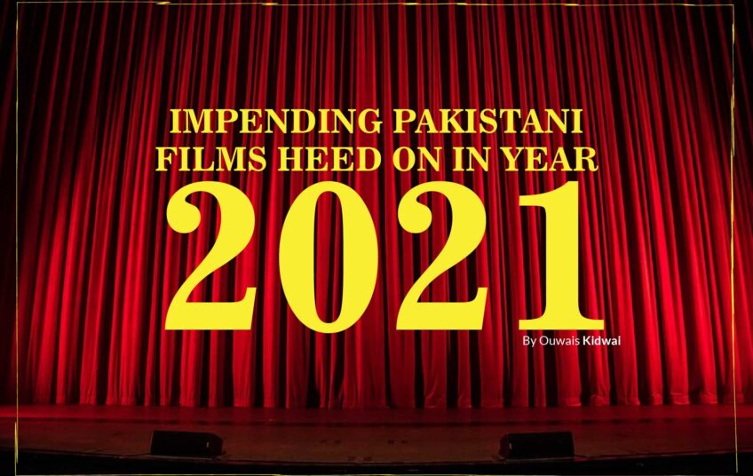 Cover_IMPENDING_PAKISTANI_FILMS_HEED_ON_IN_YEAR_2021