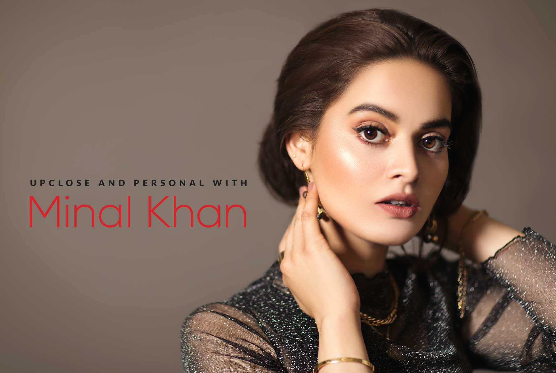 Upclose and personal with Minal Khan