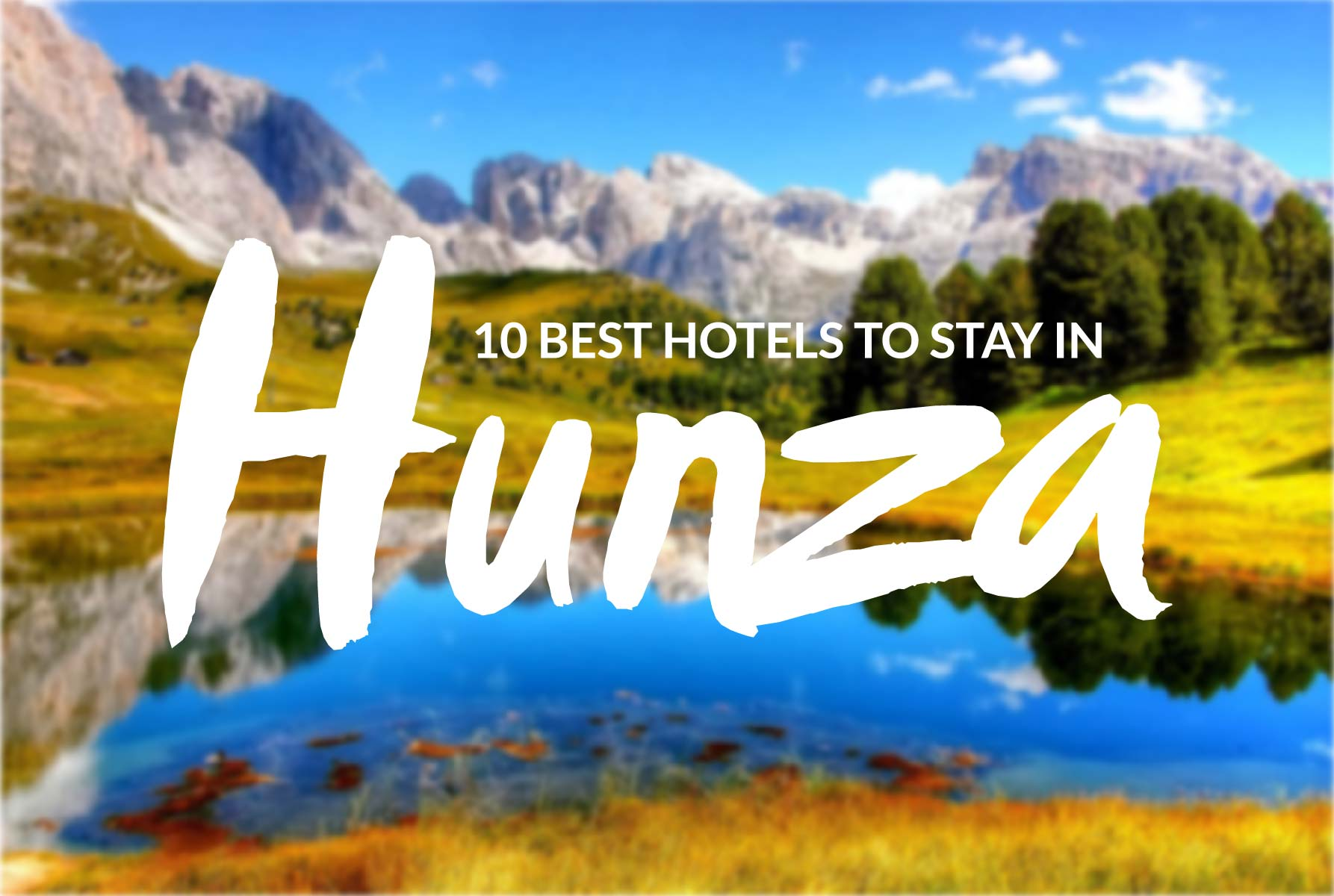 10 best Hotels to stay in Hunza
