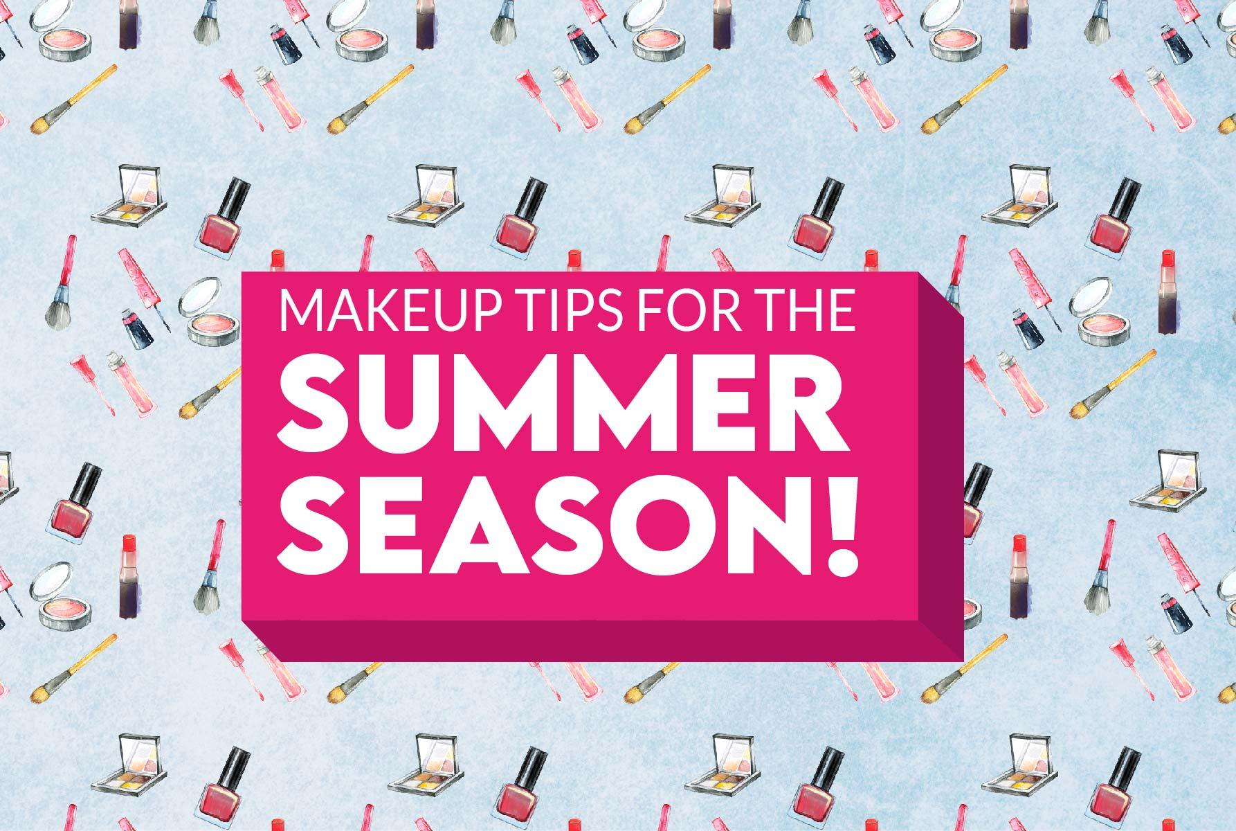 Makeup Tips for the summer season