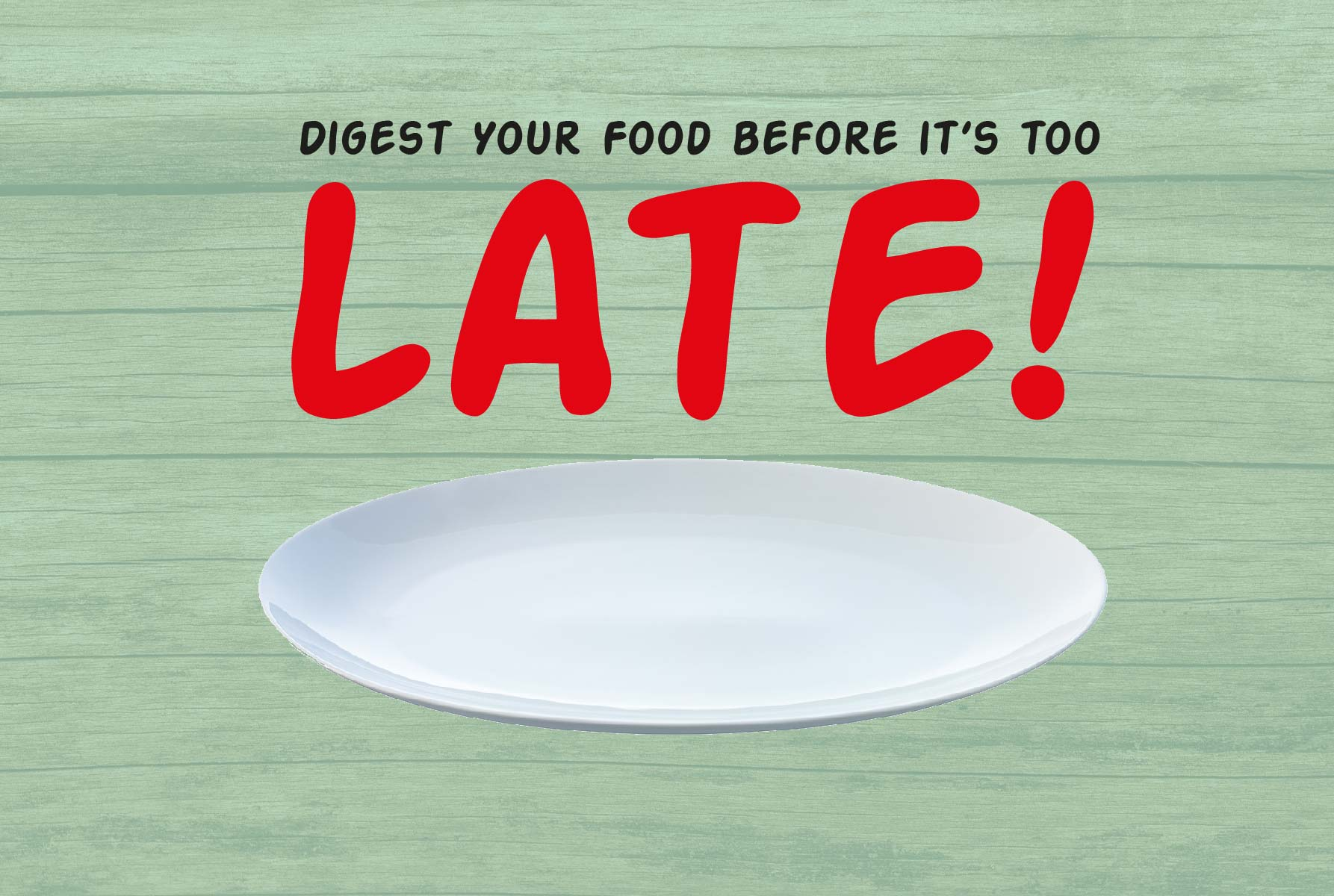 Digest Your Food before it