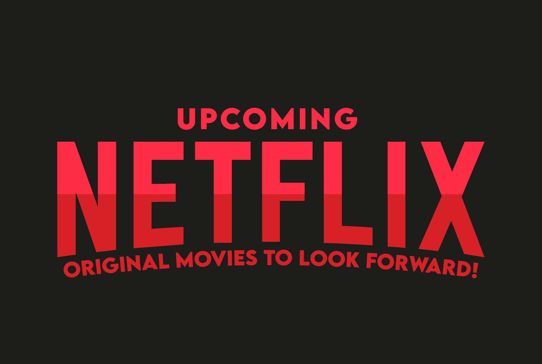 Upcoming Netflix original movies